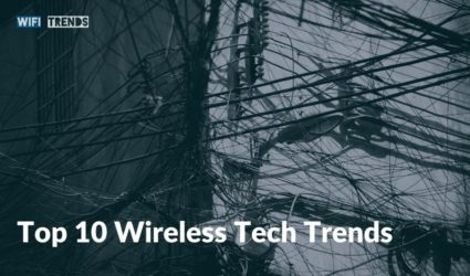 Top 10 Wireless Tech Trends In 2021 And Beyond
