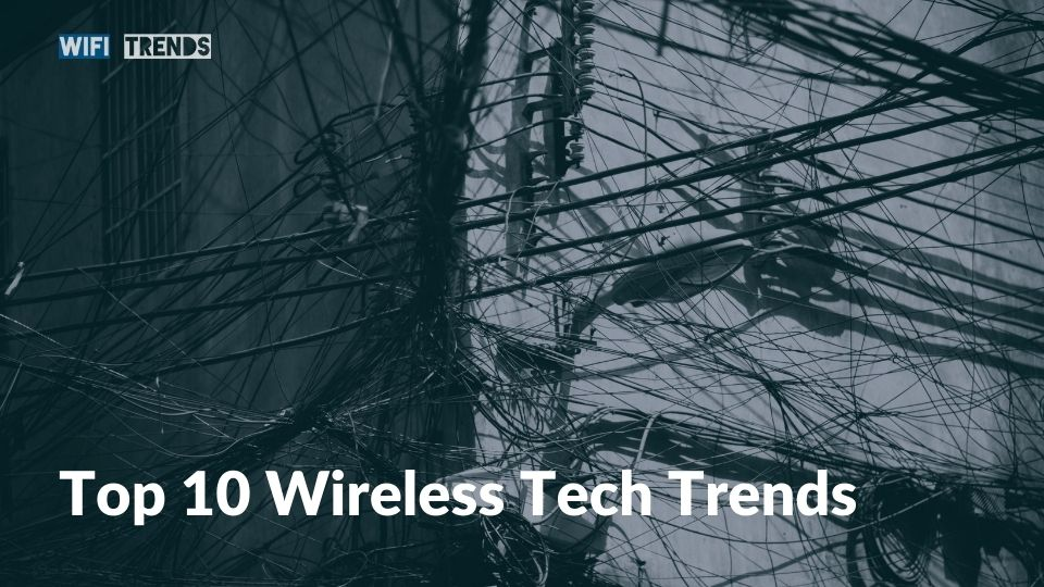 Top 10 Wireless Tech Trends