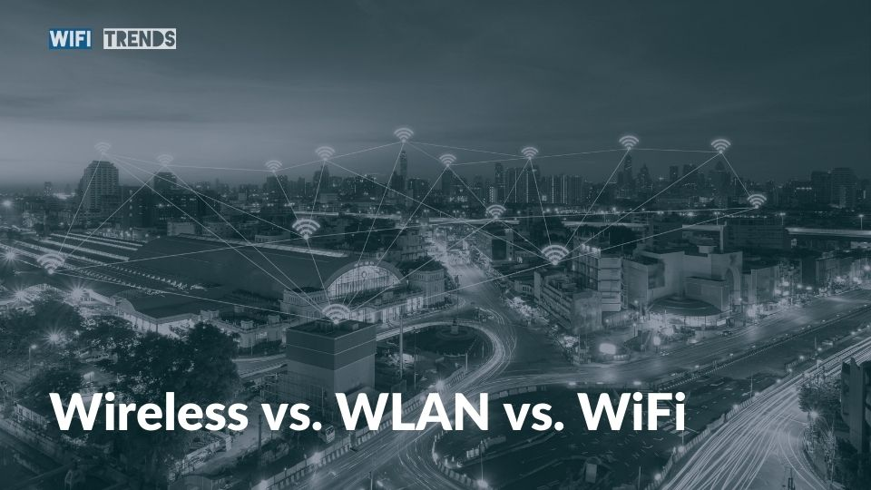 Wireless vs. WLAN vs. WiFi_